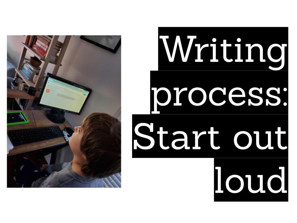 Writing process: start out loud