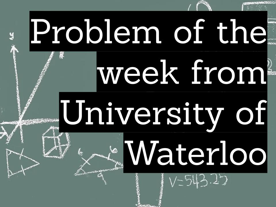 Problem of the week from University of Waterloo